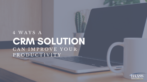 4 Ways a CRM Solution Can Improve Your Productivity