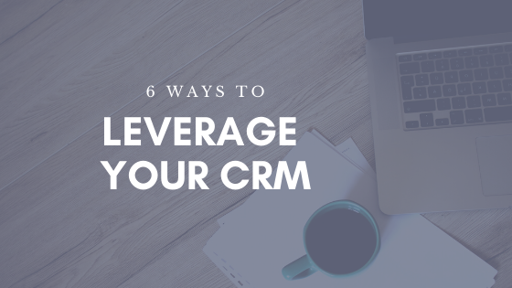 6 Ways to Leverage your CRM