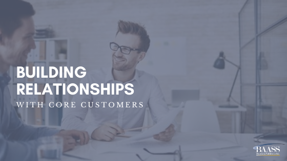 Building Relationships with Core Customers