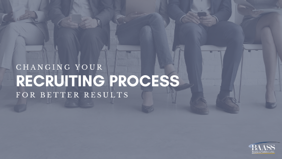 Changing Your Recruiting Process for Better Results