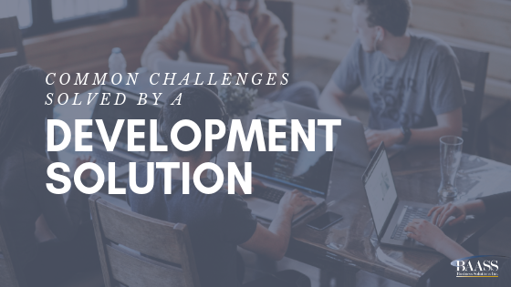 Common Challenges Solved by a Development Solution