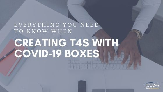 Everything You Need To Know When Creating T4s with COVID-19 Boxes