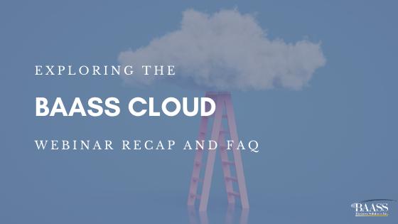 Exploring the BAASS Cloud Webinar Recap and FAQ