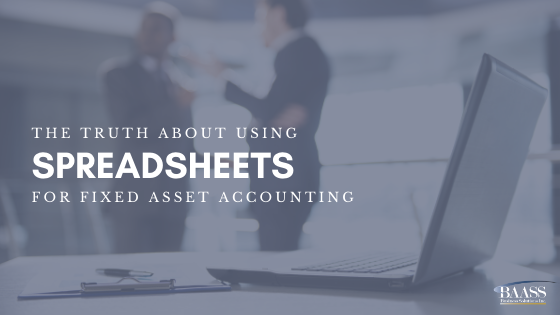 The Truth About Using Spreadsheets for Fixed Asset Accounting